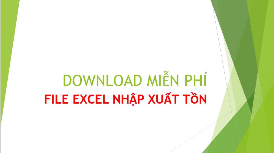 Download file excel nhập xuất tồn miễn phí DOWNLOAD FILE EXCEL NHAP XUAT TON MIEN PHI